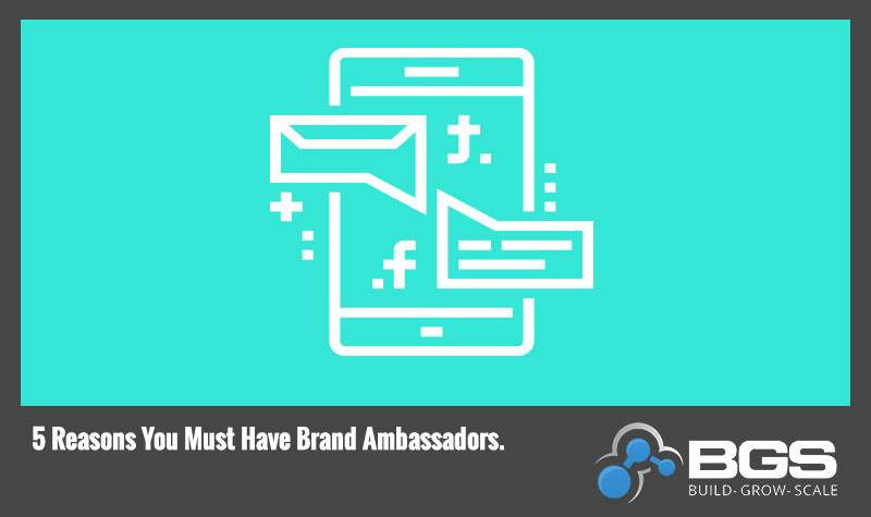 5 Reasons You Must Have Brand Ambassadors