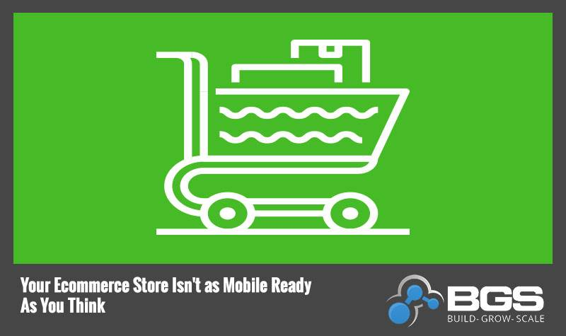 Your Ecommerce Store Isn't as Mobile Ready As You Think