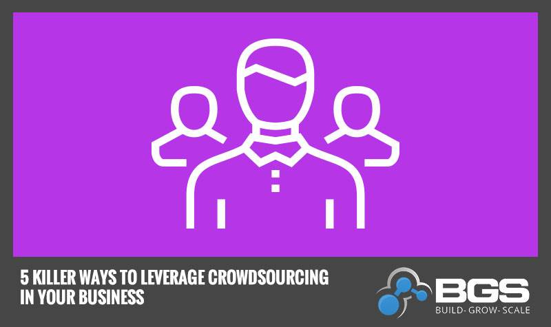 5 Killer Ways to Leverage Crowdsourcing in Your Business